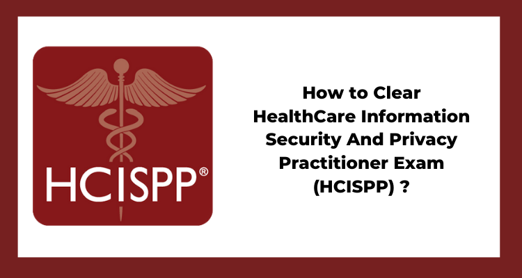 How To Prepare For HealthCare Information Security And Privacy Practitioner Exam (HCISPP) ?