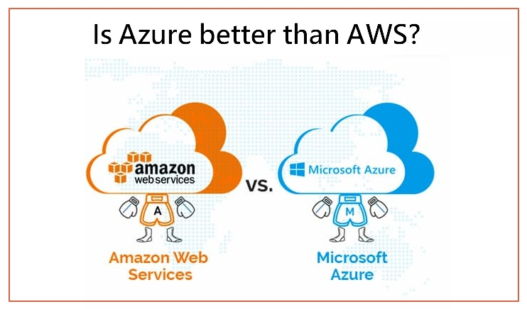 Is Azure better than AWS?