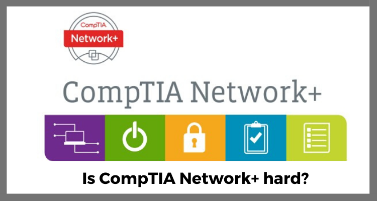 Is CompTIA Network+ hard?