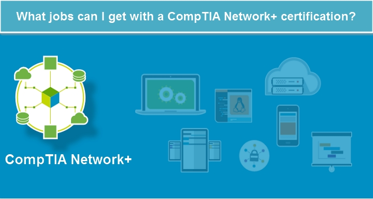 What jobs can I get with a CompTIA Network+ certification