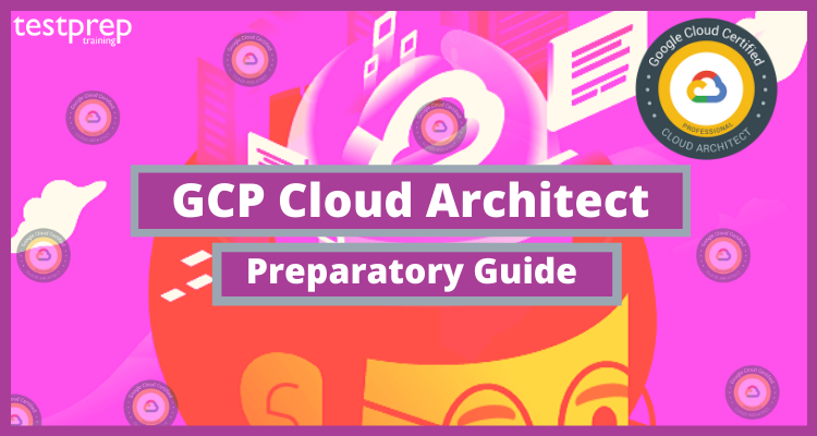 Preparation Guide for GCP Cloud Architect