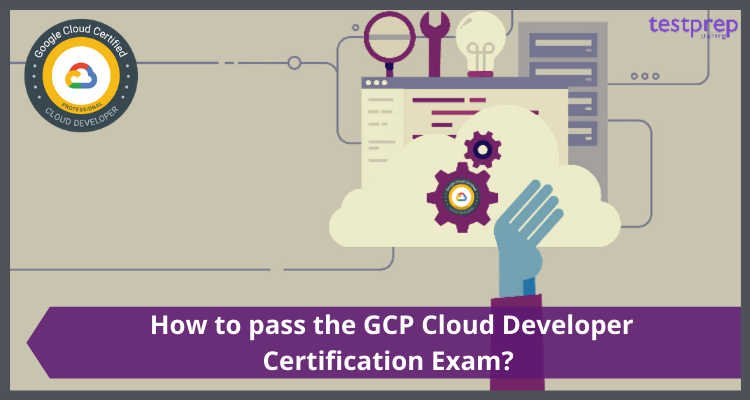 How to pass the GCP Cloud Developer Certification Exam?