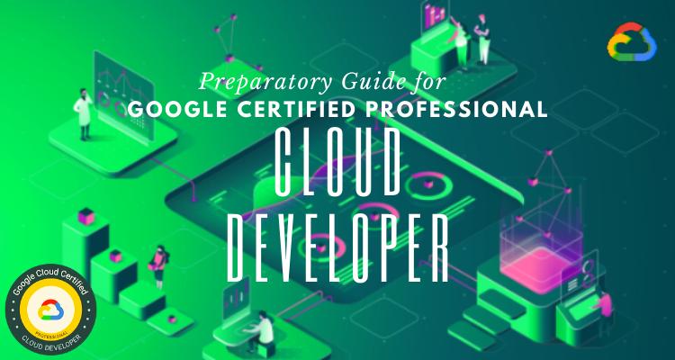 How to prepare for GCP Cloud Developer exam?
