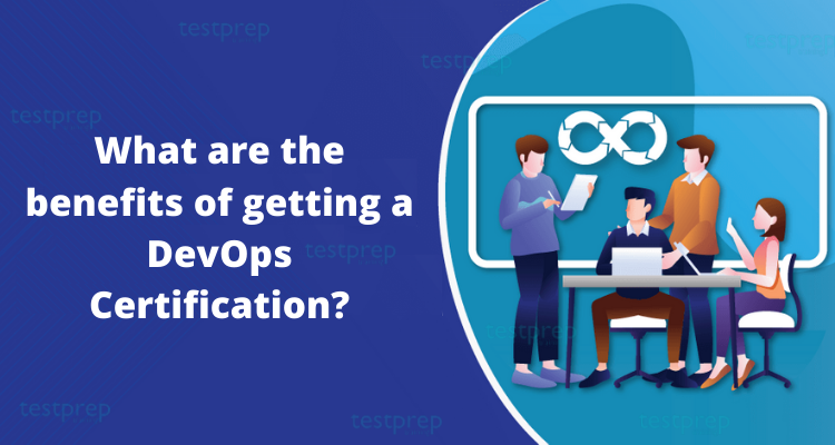 What are the benefits of getting a DevOps Certification?