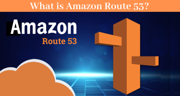 What is Amazon Route 53_