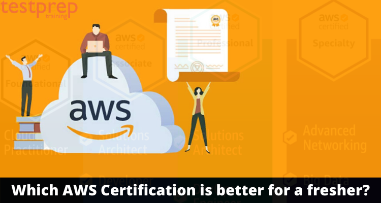 Which AWS Certification is better for a Fresher?