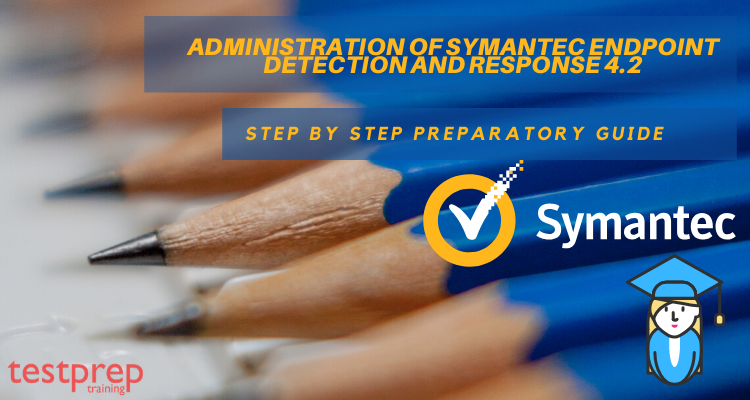 ADMINISTRATION OF SYMANTEC ENDPOINT DETECTION AND RESPONSE 4.2