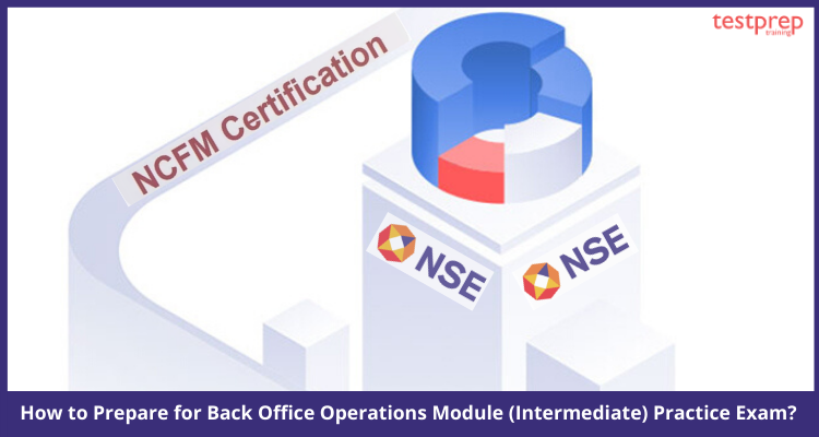How to Prepare for Back Office Operations Module (Intermediate) Practice Exam_