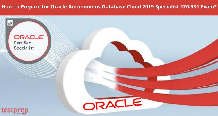 How to Prepare for Oracle Autonomous Database Cloud 2019 Specialist 1Z0-931 Exam?