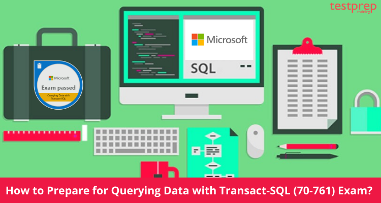 How to Prepare for Querying Data with Transact-SQL (70-761) Exam?