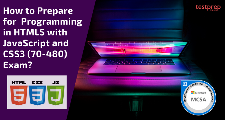 How to Prepare for Programming in HTML5 with JavaScript and CSS3 (70-480) Exam?