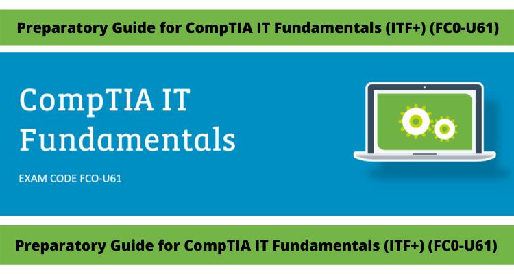 Preparatory Guide for CompTIA IT Fundamentals (ITF+) (FC0-U61)