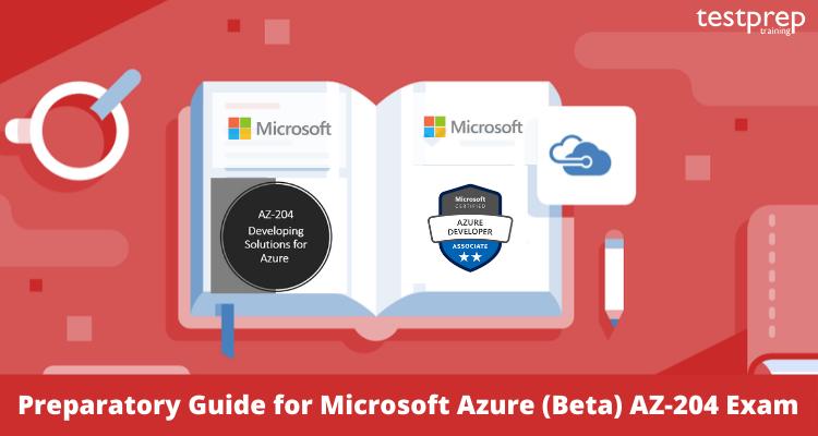 Preparatory Guide for Microsoft Azure (Beta) AZ-204 Exam