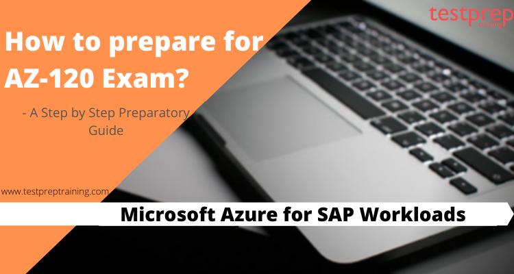 How to prepare for AZ-120 Microsoft Azure for SAP Workloads?