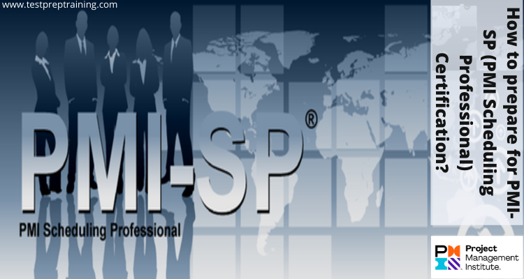 How to prepare for PMI-SP (PMI Scheduling Professional) Certification?