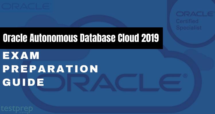 Oracle Autonomous Database Cloud 2019 Exam Preparation Guide