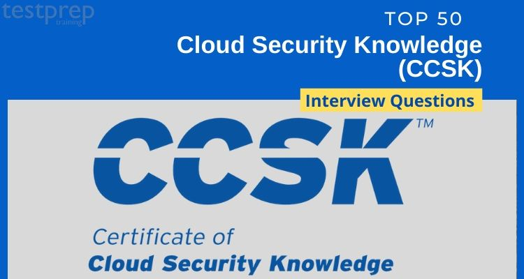 Top 50 Cloud Security Knowledge (CCSK) Interview Questions