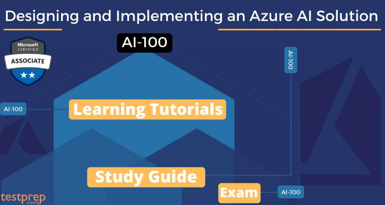 Exam AI-100: Designing and Implementing an Azure AI Solution Online Tutorial