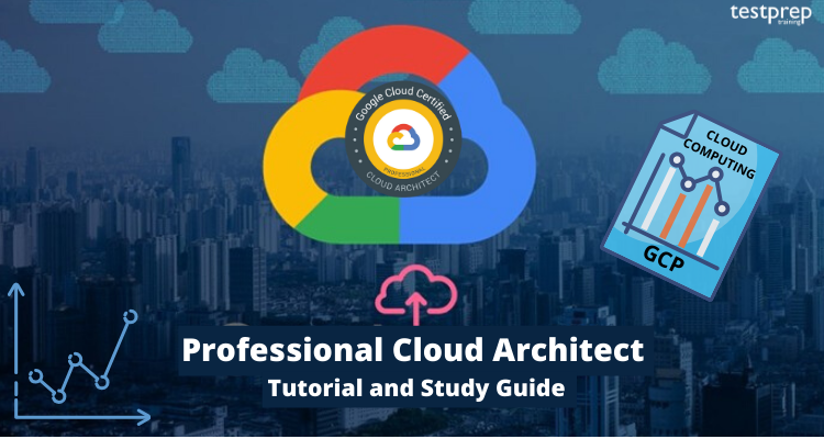 Google Certified Professional Cloud Architect Online Tutorial