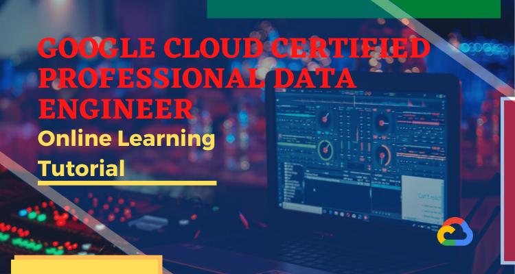 Google Cloud Certified Professional Data Engineer Online Tutorial