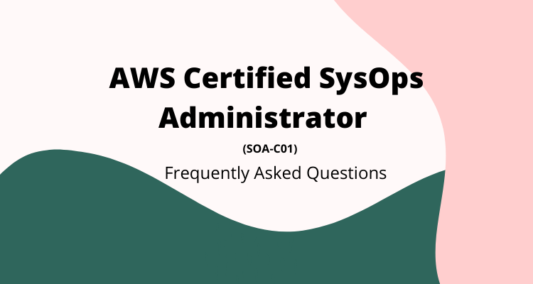 AWS Certified SysOps Administrator FAQs