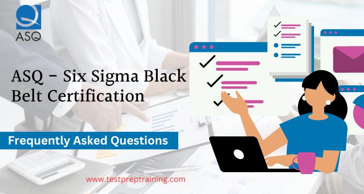 ASQ - Six Sigma Black Belt FAQ