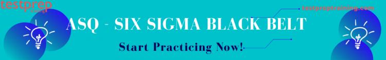 ASQ - Six Sigma Black Belt certified, Start Practicing Now!