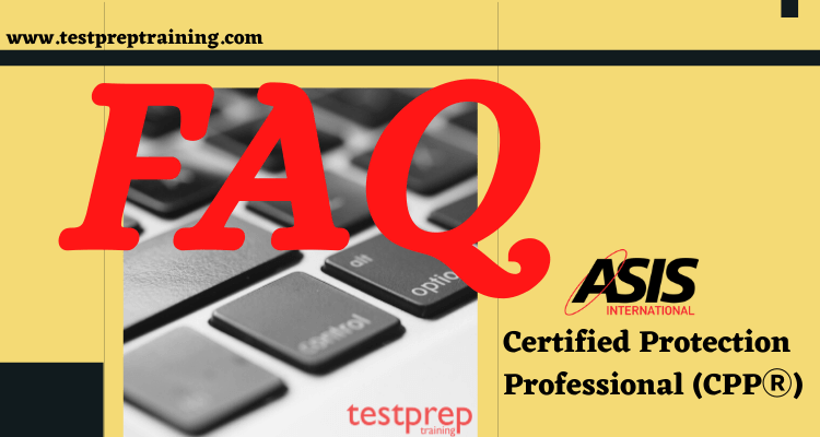 Certified Protection Professional (CPPⓇ) FAQ