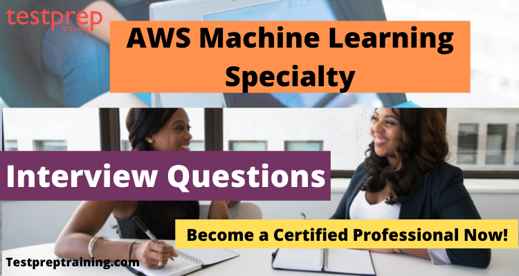AWS Machine Learning Specialty Interview Questions