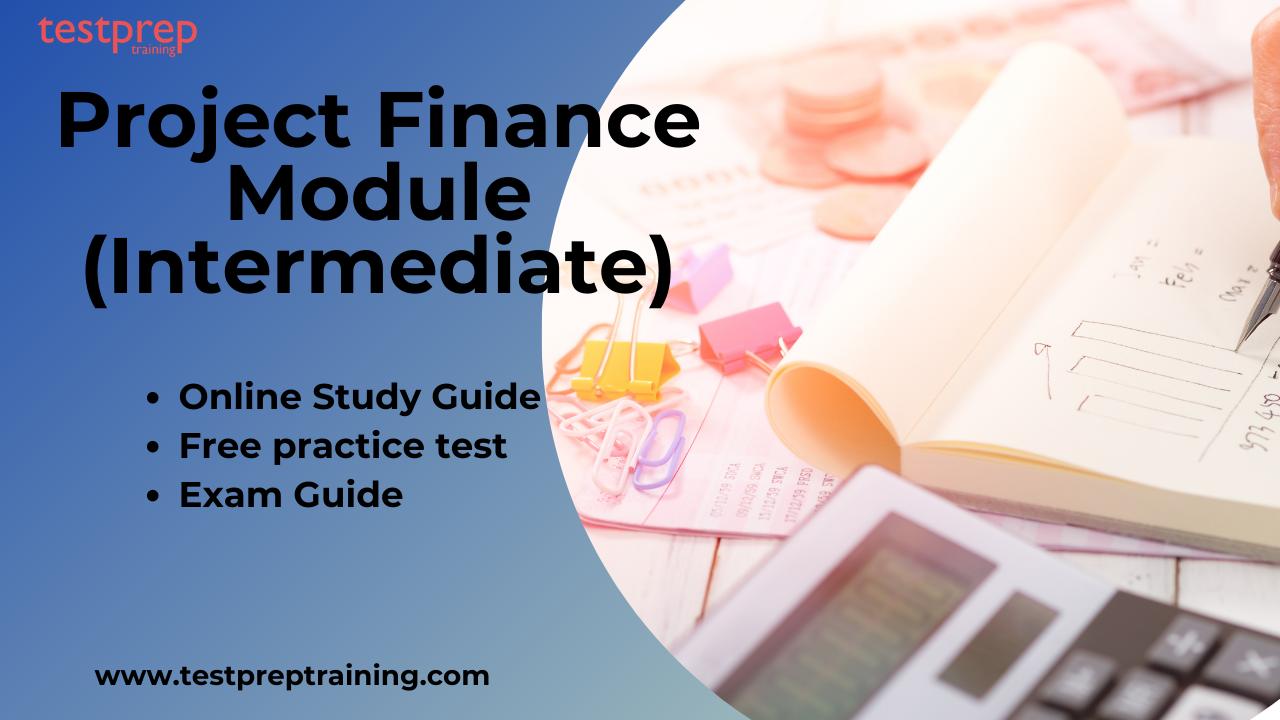 Project Finance Module (Intermediate) study guide