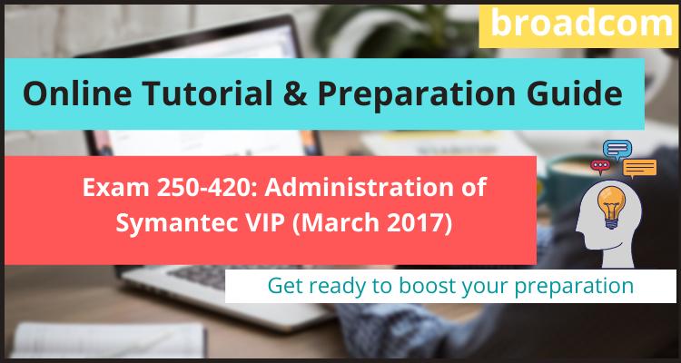 Exam 250-420: Administration of Symantec VIP (March 2017) online tutorial