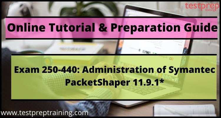 Exam 250-440: Administration of Symantec PacketShaper 11.9.1* online tutorial