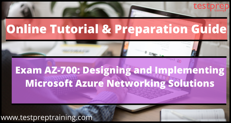 Exam AZ-700: Designing and Implementing Microsoft Azure Networking Solutions Online Tutorial